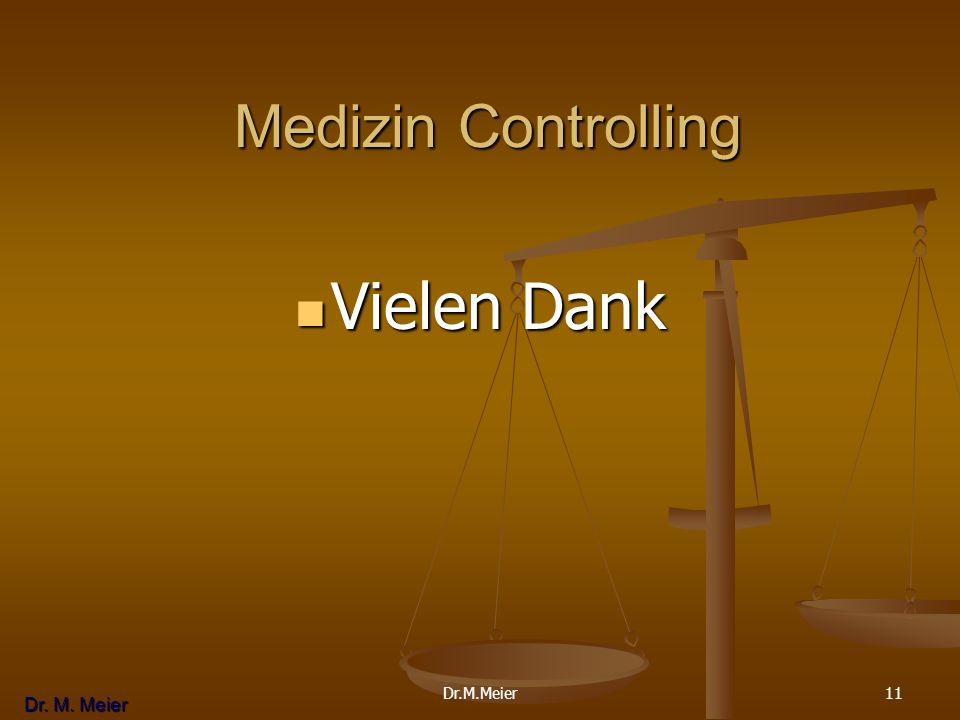 Dr. M. Meier 11 Medizin Controlling Medizin Controlling Vielen Dank Vielen Dank