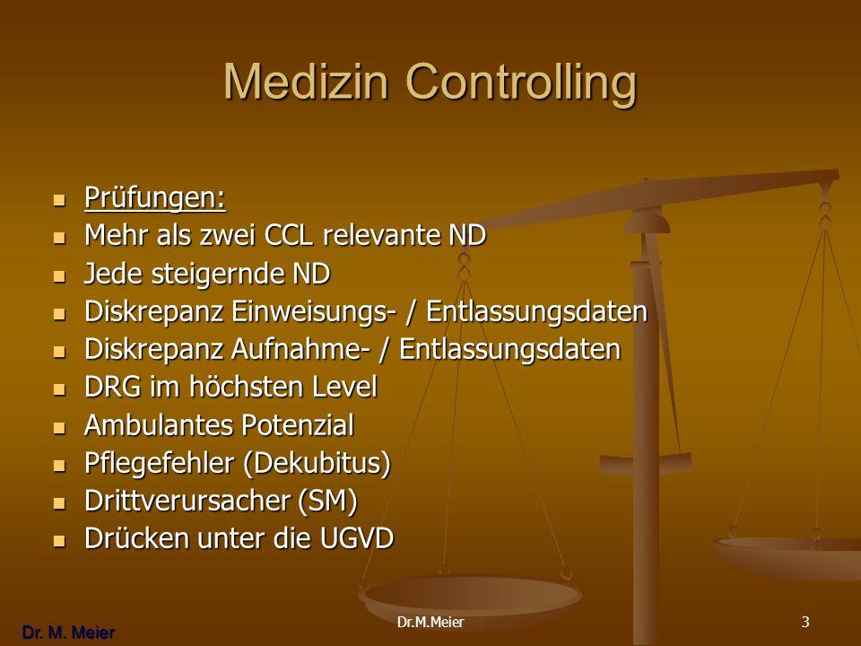 Dr. M. Meier 3 Medizin Controlling Prüfungen: Prüfungen: Mehr als zwei CCL relevante ND Mehr als zwei CCL relevante ND Jede steigernde ND Jede steiger