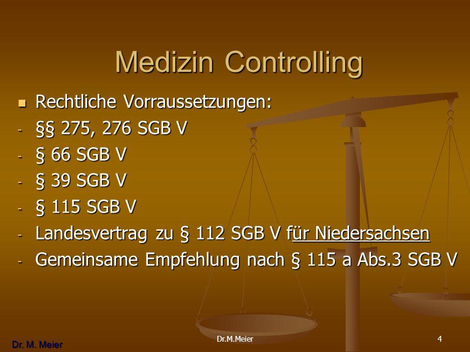 Dr. M. Meier 4 Medizin Controlling Medizin Controlling Rechtliche Vorraussetzungen: Rechtliche Vorraussetzungen: - §§ 275, 276 SGB V - § 66 SGB V - §