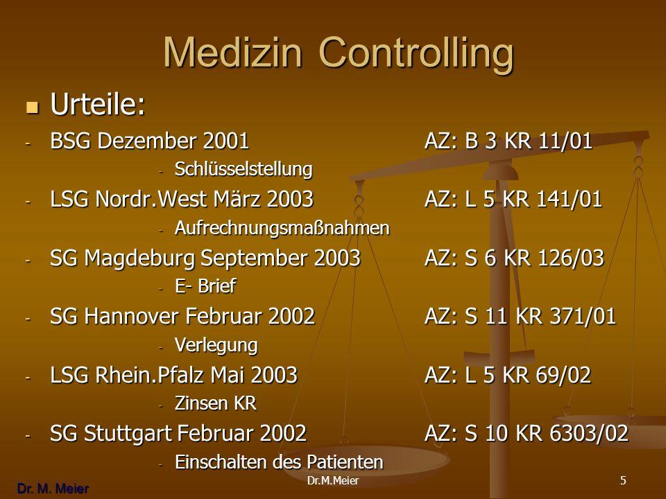 Dr. M. Meier 5 Medizin Controlling Medizin Controlling Urteile: Urteile: - BSG Dezember 2001AZ: B 3 KR 11/01 - Schlüsselstellung - LSG Nordr.West März