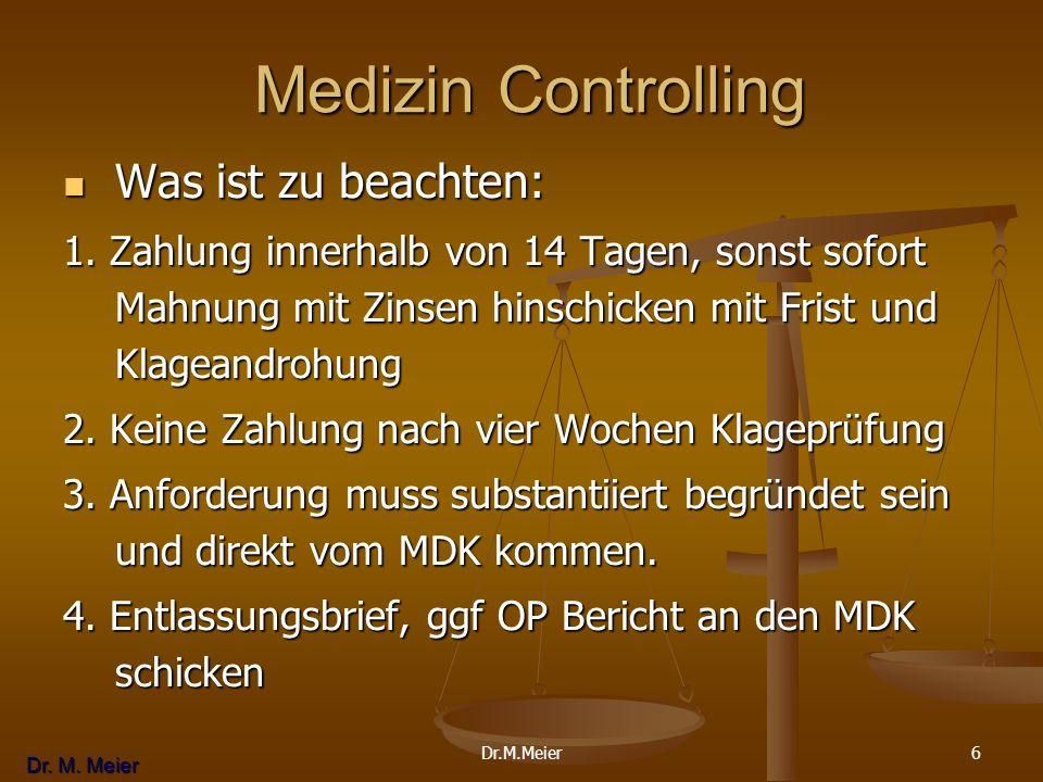 Dr. M. Meier 6 Medizin Controlling Medizin Controlling Was ist zu beachten: Was ist zu beachten: 1. Zahlung innerhalb von 14 Tagen, sonst sofort Mahnu