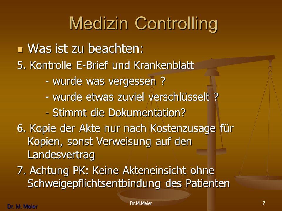 Dr. M. Meier 7 Medizin Controlling Medizin Controlling Was ist zu beachten: Was ist zu beachten: 5. Kontrolle E-Brief und Krankenblatt - wurde was ver