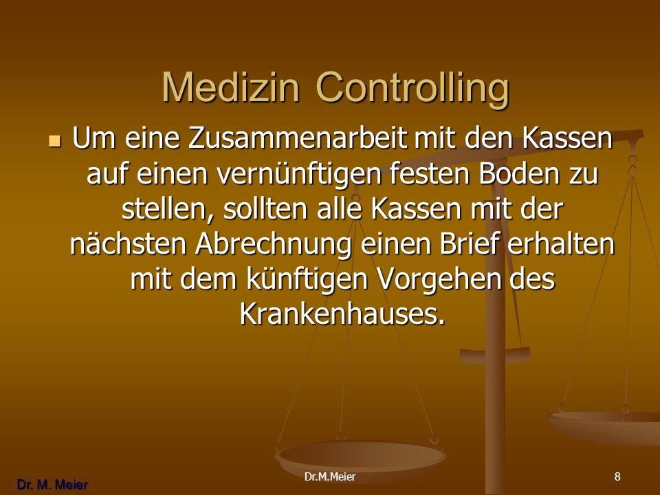 Dr. M. Meier 8 Medizin Controlling Medizin Controlling Um eine Zusammenarbeit mit den Kassen auf einen vernünftigen festen Boden zu stellen, sollten a