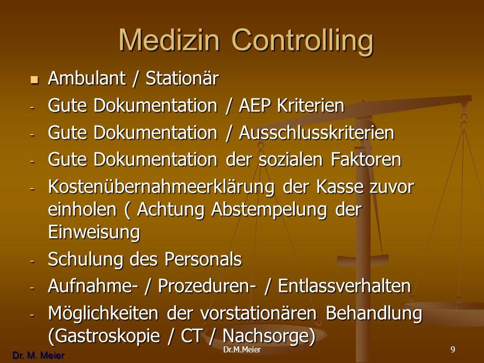 Dr. M. Meier 9 Medizin Controlling Medizin Controlling Ambulant / Stationär Ambulant / Stationär - Gute Dokumentation / AEP Kriterien - Gute Dokumenta
