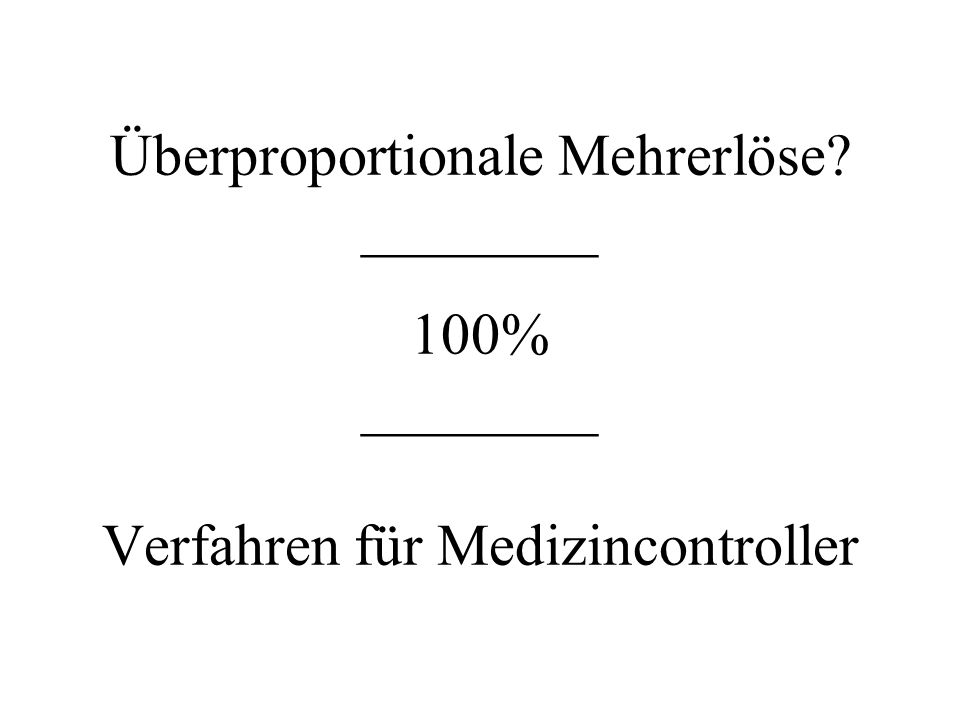 Überproportionale Mehrerlöse ________ 100% ________ Verfahren für Medizincontroller