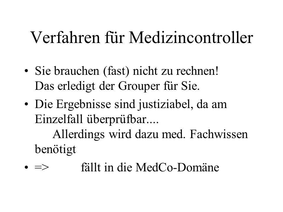 Verfahren für Medizincontroller Sie brauchen (fast) nicht zu rechnen! Das erledigt der Grouper für Sie. Die Ergebnisse sind justiziabel, da am Einzelf