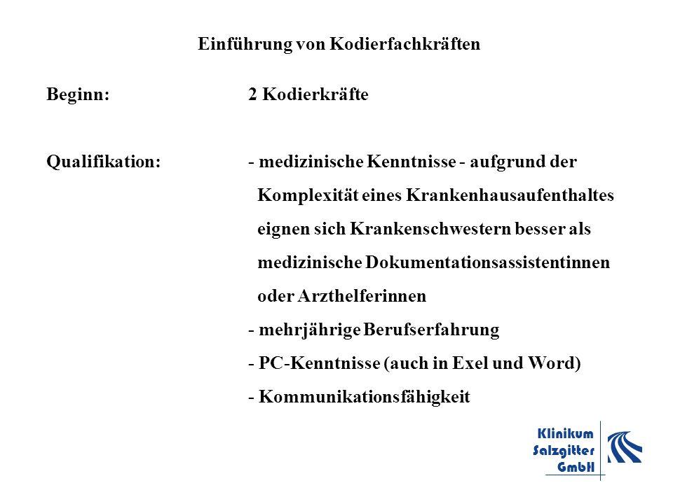 Klinikum Salzgitter GmbH Einführung von Kodierfachkräften Beginn: 2 Kodierkräfte Qualifikation:- medizinische Kenntnisse - aufgrund der Komplexität ei