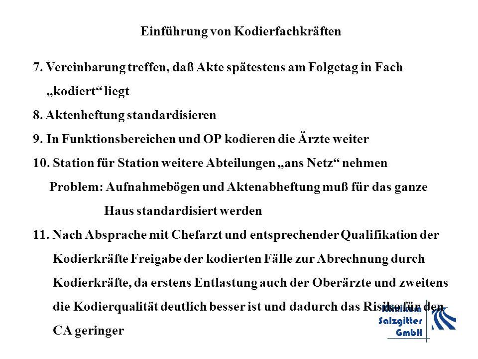 Klinikum Salzgitter GmbH Einführung von Kodierfachkräften 7. Vereinbarung treffen, daß Akte spätestens am Folgetag in Fach kodiert liegt 8. Aktenheftu