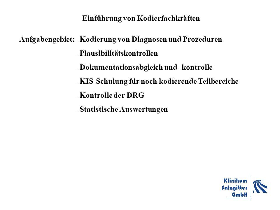 Klinikum Salzgitter GmbH Einführung von Kodierfachkräften Aufgabengebiet:- Kodierung von Diagnosen und Prozeduren - Plausibilitätskontrollen - Dokumen