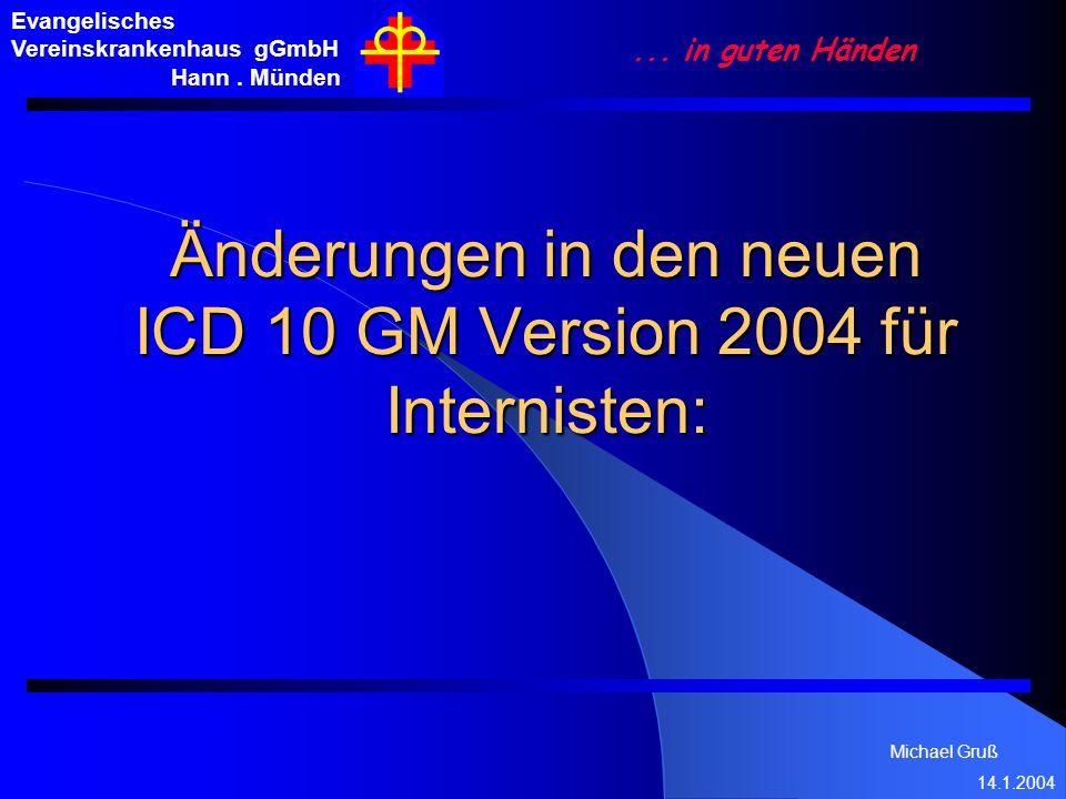 Michael Gruß 14.1.2004 Evangelisches Vereinskrankenhaus gGmbH Hann. Münden... in guten Händen Änderungen in den neuen ICD 10 GM Version 2004 für Inter