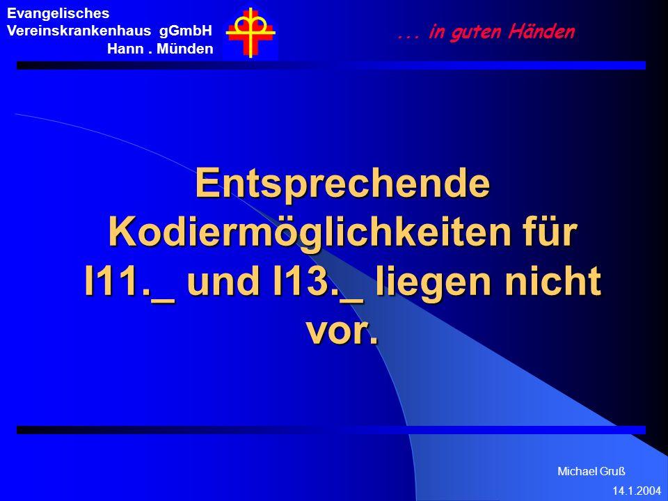 Michael Gruß 14.1.2004 Evangelisches Vereinskrankenhaus gGmbH Hann. Münden... in guten Händen Entsprechende Kodiermöglichkeiten für I11._ und I13._ li