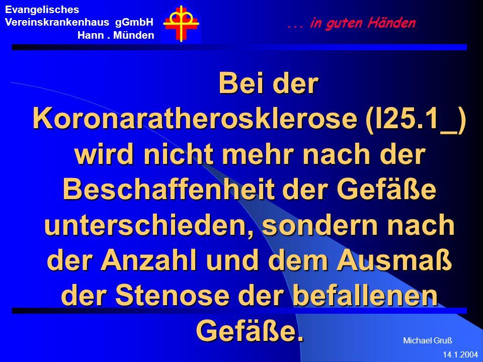 Michael Gruß 14.1.2004 Evangelisches Vereinskrankenhaus gGmbH Hann. Münden... in guten Händen Bei der Koronaratherosklerose (I25.1_) wird nicht mehr n