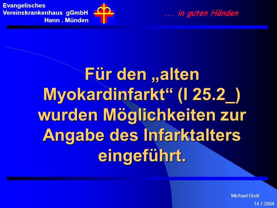 Michael Gruß 14.1.2004 Evangelisches Vereinskrankenhaus gGmbH Hann. Münden... in guten Händen Für den alten Myokardinfarkt (I 25.2_) wurden Möglichkei