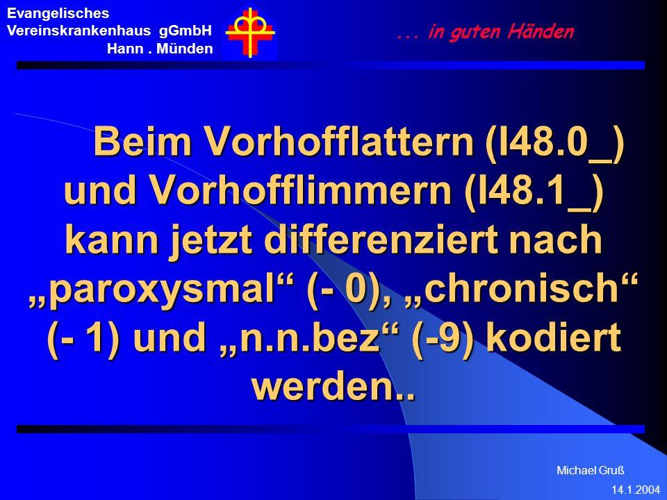 Michael Gruß 14.1.2004 Evangelisches Vereinskrankenhaus gGmbH Hann. Münden... in guten Händen Beim Vorhofflattern (I48.0_) und Vorhofflimmern (I48.1_)