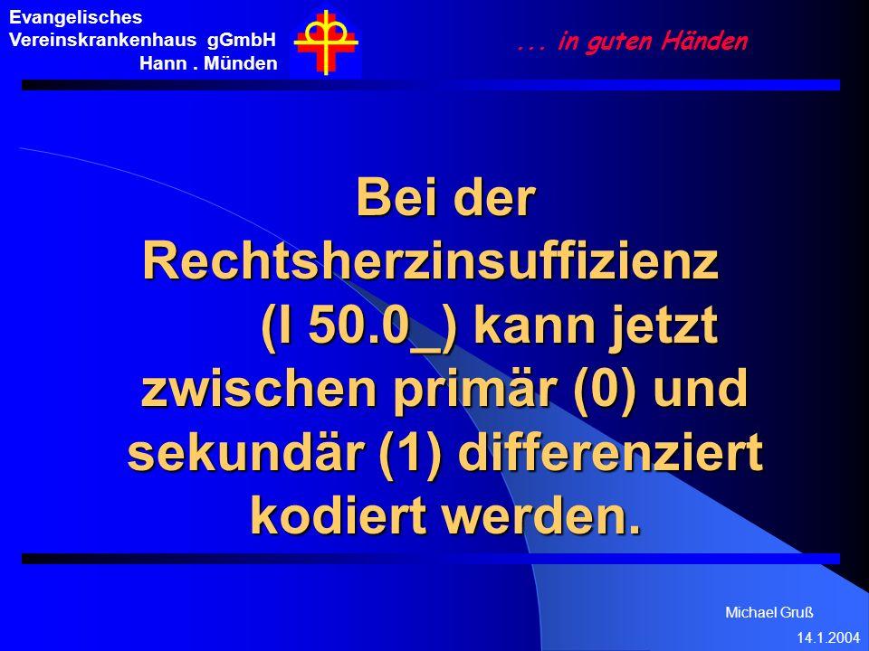 Michael Gruß 14.1.2004 Evangelisches Vereinskrankenhaus gGmbH Hann. Münden... in guten Händen Bei der Rechtsherzinsuffizienz (I 50.0_) kann jetzt zwis