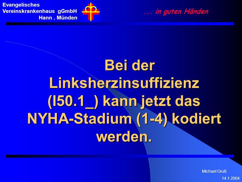 Michael Gruß 14.1.2004 Evangelisches Vereinskrankenhaus gGmbH Hann. Münden... in guten Händen Bei der Linksherzinsuffizienz (I50.1_) kann jetzt das NY