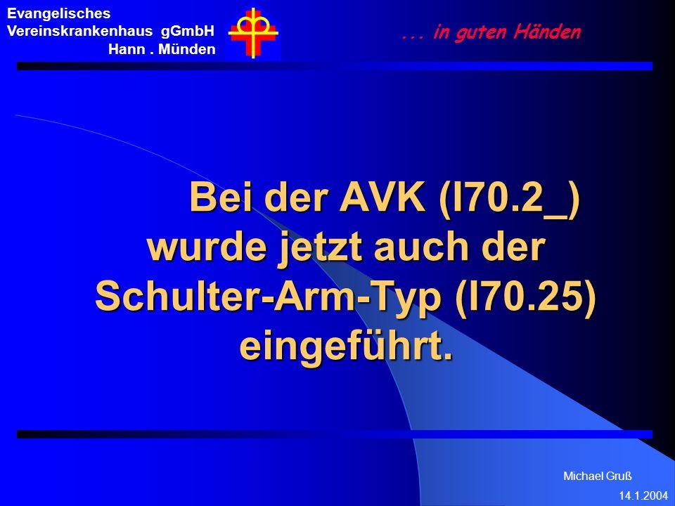 Michael Gruß 14.1.2004 Evangelisches Vereinskrankenhaus gGmbH Hann. Münden... in guten Händen Bei der AVK (I70.2_) wurde jetzt auch der Schulter-Arm-T