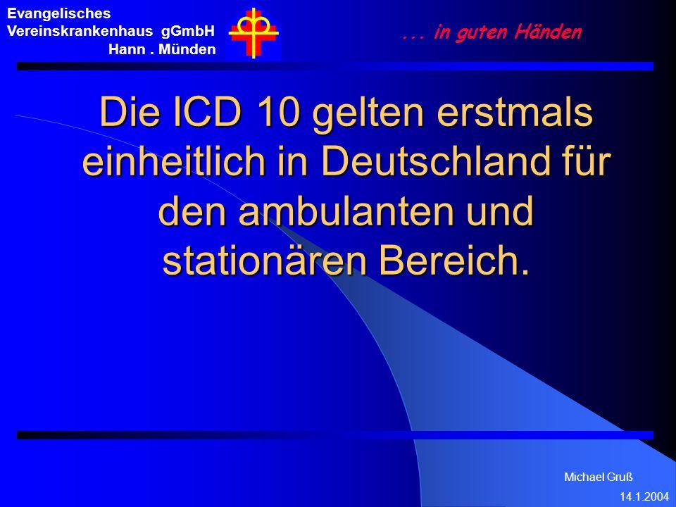 Michael Gruß 14.1.2004 Evangelisches Vereinskrankenhaus gGmbH Hann. Münden... in guten Händen Die ICD 10 gelten erstmals einheitlich in Deutschland fü
