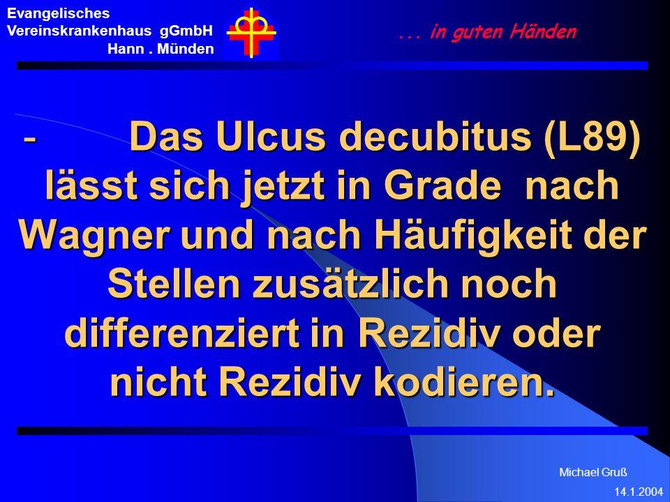 Michael Gruß 14.1.2004 Evangelisches Vereinskrankenhaus gGmbH Hann. Münden... in guten Händen - Das Ulcus decubitus (L89) lässt sich jetzt in Grade na