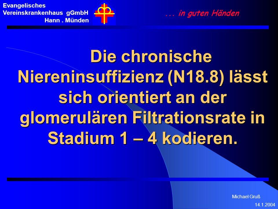 Michael Gruß 14.1.2004 Evangelisches Vereinskrankenhaus gGmbH Hann. Münden... in guten Händen Die chronische Niereninsuffizienz (N18.8) lässt sich ori