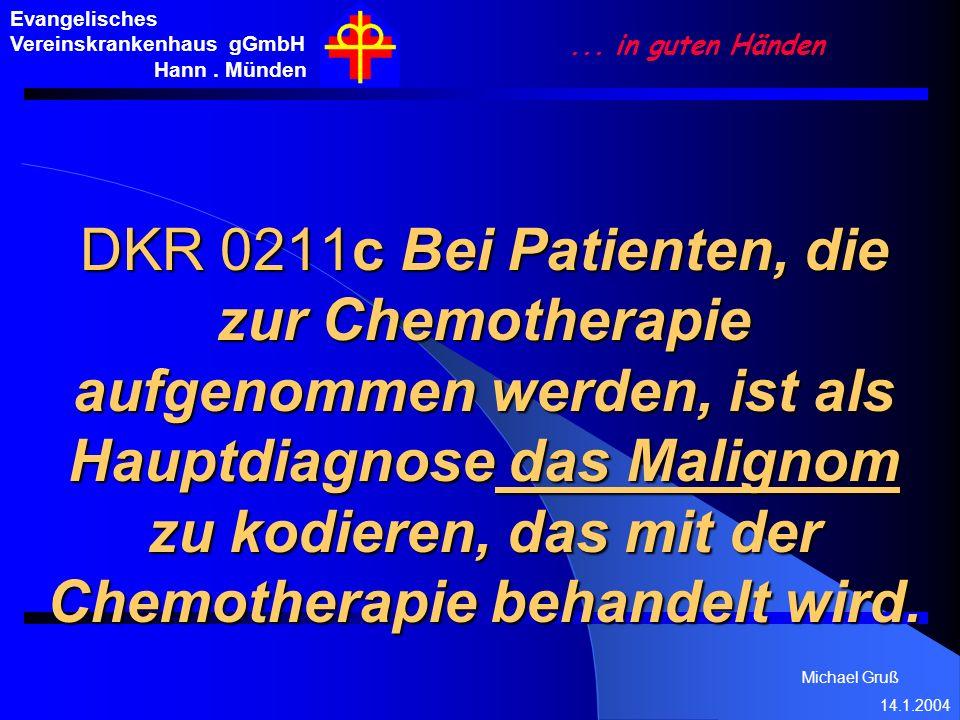 Michael Gruß 14.1.2004 Evangelisches Vereinskrankenhaus gGmbH Hann. Münden... in guten Händen DKR 0211c Bei Patienten, die zur Chemotherapie aufgenomm