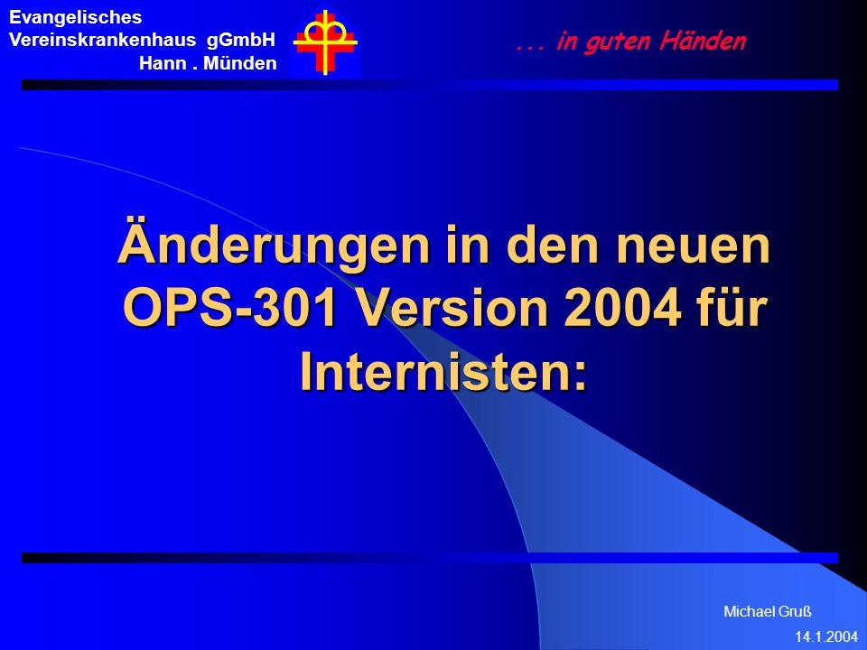 Michael Gruß 14.1.2004 Evangelisches Vereinskrankenhaus gGmbH Hann. Münden... in guten Händen Änderungen in den neuen OPS-301 Version 2004 für Interni