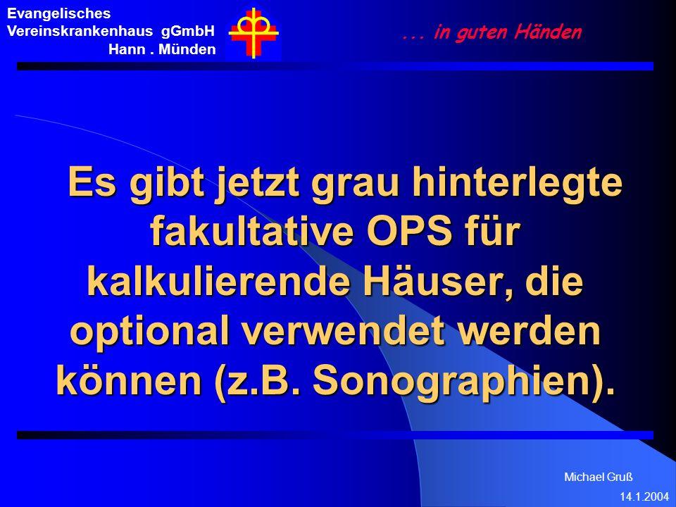 Michael Gruß 14.1.2004 Evangelisches Vereinskrankenhaus gGmbH Hann. Münden... in guten Händen Es gibt jetzt grau hinterlegte fakultative OPS für kalku