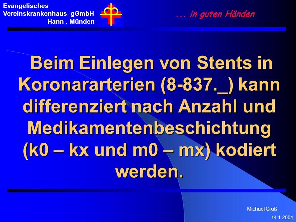 Michael Gruß 14.1.2004 Evangelisches Vereinskrankenhaus gGmbH Hann. Münden... in guten Händen Beim Einlegen von Stents in Koronararterien (8-837._) ka