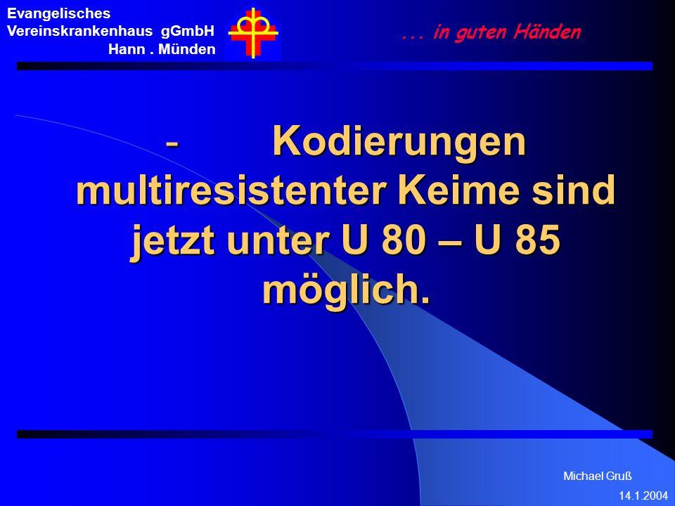 Michael Gruß 14.1.2004 Evangelisches Vereinskrankenhaus gGmbH Hann. Münden... in guten Händen - Kodierungen multiresistenter Keime sind jetzt unter U
