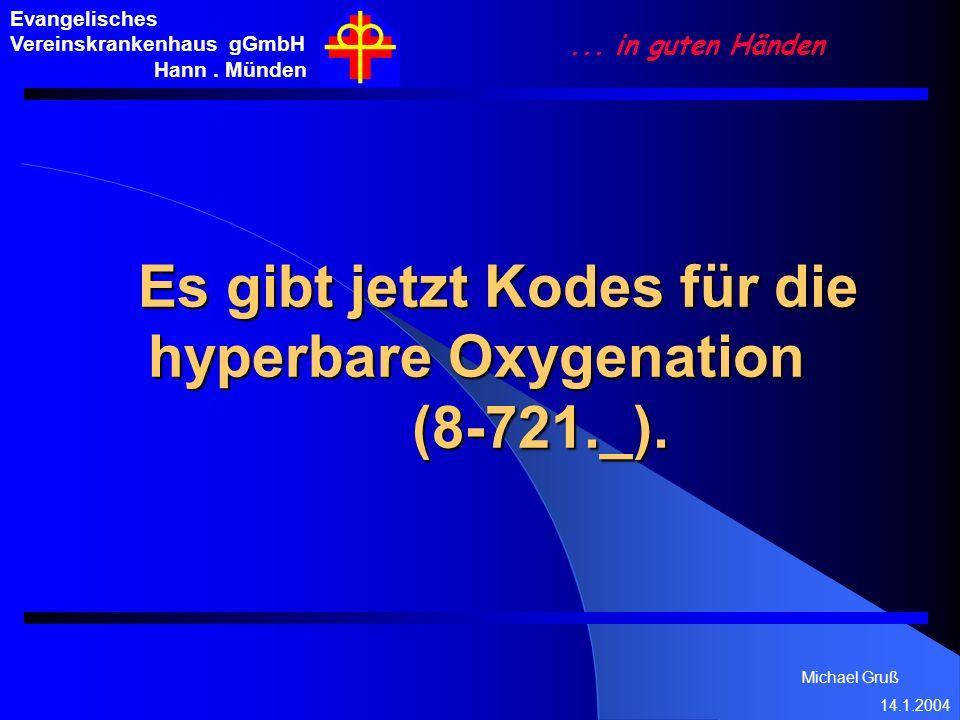 Michael Gruß 14.1.2004 Evangelisches Vereinskrankenhaus gGmbH Hann. Münden... in guten Händen Es gibt jetzt Kodes für die hyperbare Oxygenation (8-721
