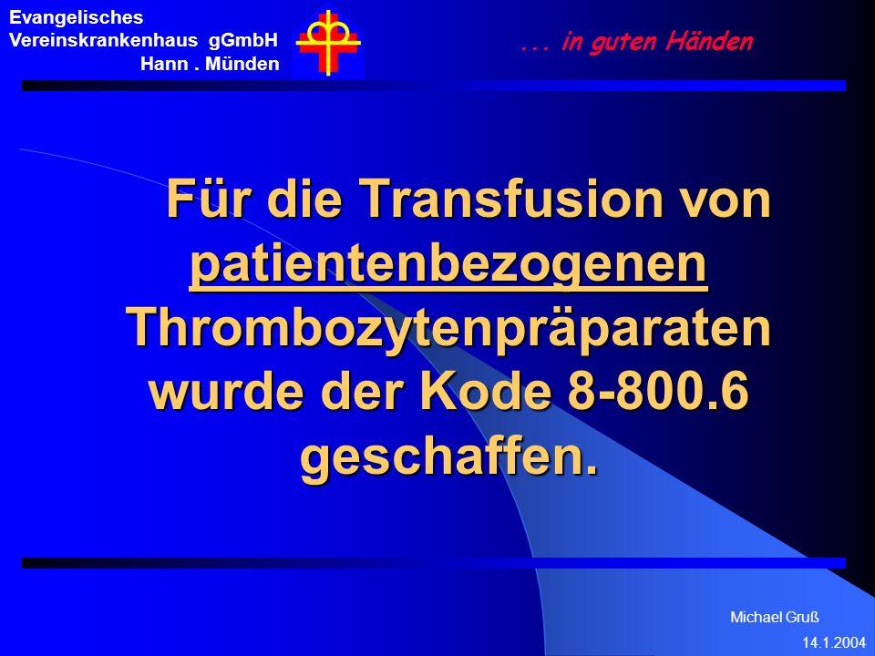 Michael Gruß 14.1.2004 Evangelisches Vereinskrankenhaus gGmbH Hann. Münden... in guten Händen Für die Transfusion von patientenbezogenen Thrombozytenp