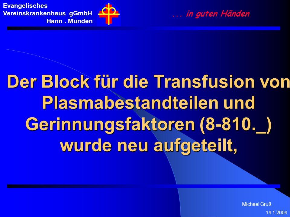 Michael Gruß 14.1.2004 Evangelisches Vereinskrankenhaus gGmbH Hann. Münden... in guten Händen Der Block für die Transfusion von Plasmabestandteilen un