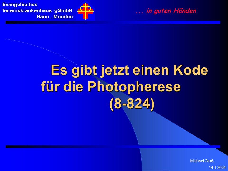 Michael Gruß 14.1.2004 Evangelisches Vereinskrankenhaus gGmbH Hann. Münden... in guten Händen Es gibt jetzt einen Kode für die Photopherese (8-824) Es