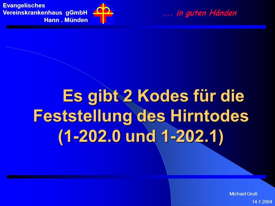 Michael Gruß 14.1.2004 Evangelisches Vereinskrankenhaus gGmbH Hann. Münden... in guten Händen Es gibt 2 Kodes für die Feststellung des Hirntodes (1-20