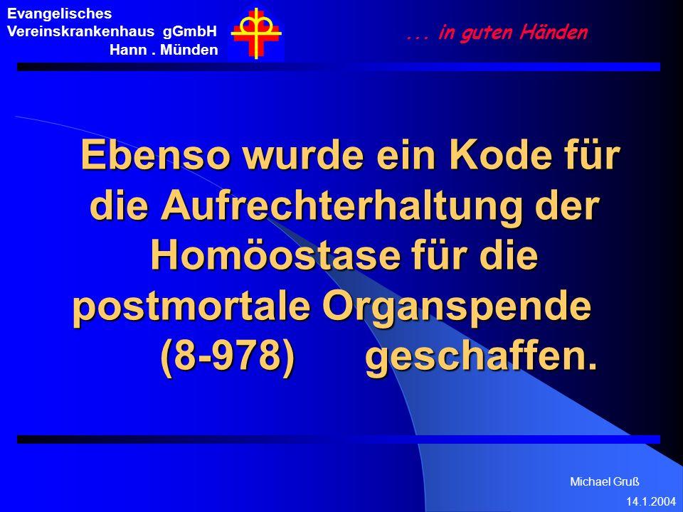 Michael Gruß 14.1.2004 Evangelisches Vereinskrankenhaus gGmbH Hann. Münden... in guten Händen Ebenso wurde ein Kode für die Aufrechterhaltung der Homö