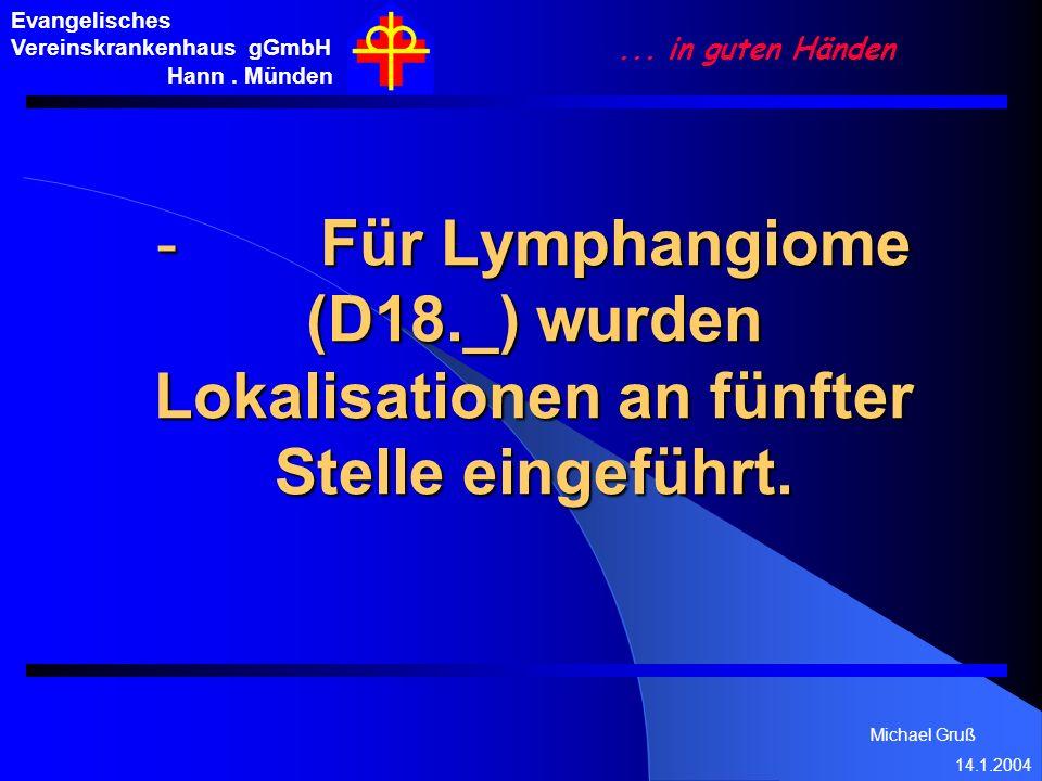 Michael Gruß 14.1.2004 Evangelisches Vereinskrankenhaus gGmbH Hann. Münden... in guten Händen - Für Lymphangiome (D18._) wurden Lokalisationen an fünf