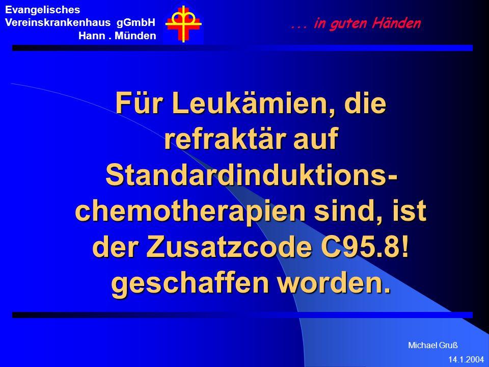 Michael Gruß 14.1.2004 Evangelisches Vereinskrankenhaus gGmbH Hann. Münden... in guten Händen Für Leukämien, die refraktär auf Standardinduktions- che