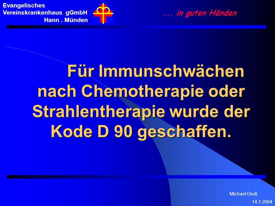 Michael Gruß 14.1.2004 Evangelisches Vereinskrankenhaus gGmbH Hann. Münden... in guten Händen Für Immunschwächen nach Chemotherapie oder Strahlenthera
