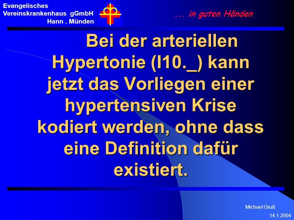 Michael Gruß 14.1.2004 Evangelisches Vereinskrankenhaus gGmbH Hann. Münden... in guten Händen Bei der arteriellen Hypertonie (I10._) kann jetzt das Vo