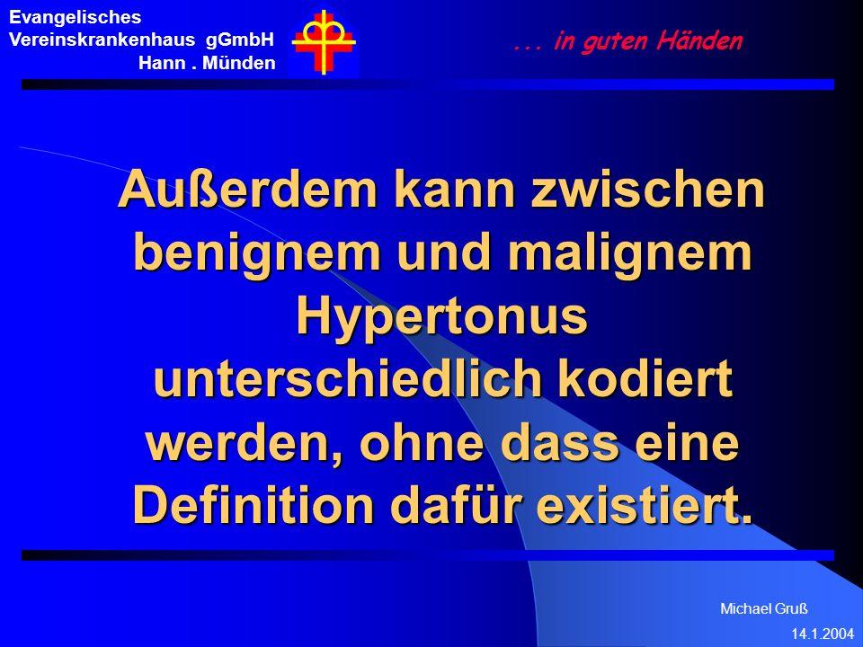 Michael Gruß 14.1.2004 Evangelisches Vereinskrankenhaus gGmbH Hann. Münden... in guten Händen Außerdem kann zwischen benignem und malignem Hypertonus