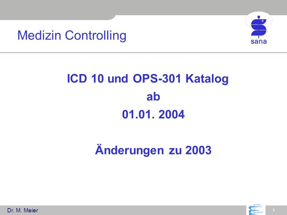 Dr. M. Meier 1 Medizin Controlling ICD 10 und OPS-301 Katalog ab 01.01. 2004 Änderungen zu 2003