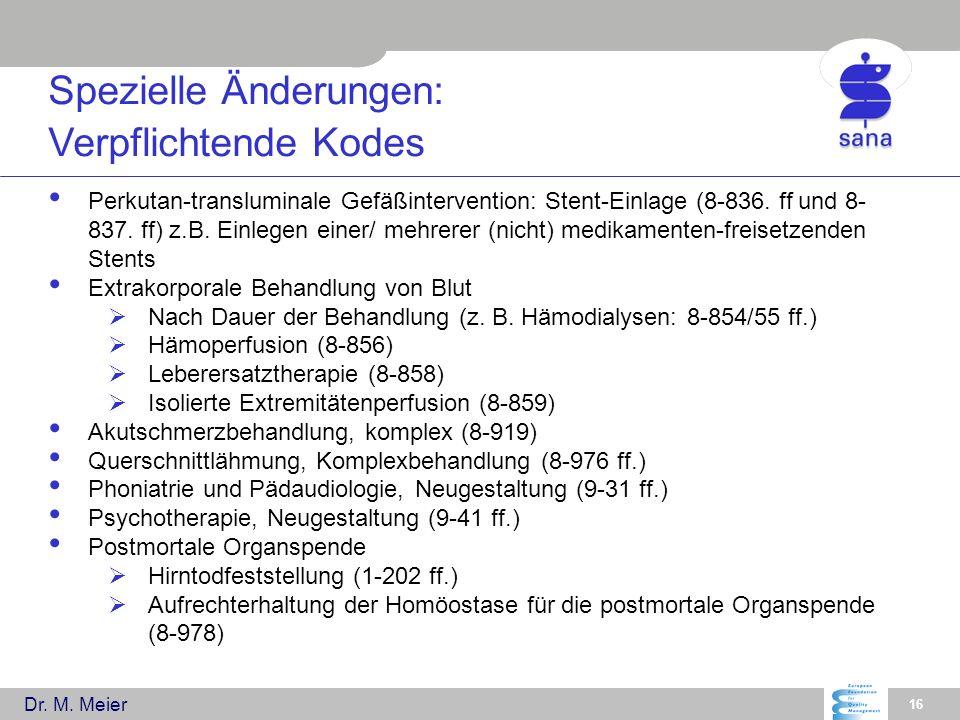 Dr. M. Meier 16 Perkutan-transluminale Gefäßintervention: Stent-Einlage (8-836. ff und 8- 837. ff) z.B. Einlegen einer/ mehrerer (nicht) medikamenten-