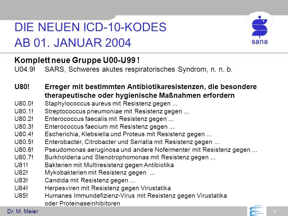 Dr. M. Meier 2 Komplett neue Gruppe U00-U99 ! U04.9!SARS, Schweres akutes respiratorisches Syndrom, n. n. b. U80!Erreger mit bestimmten Antibiotikares