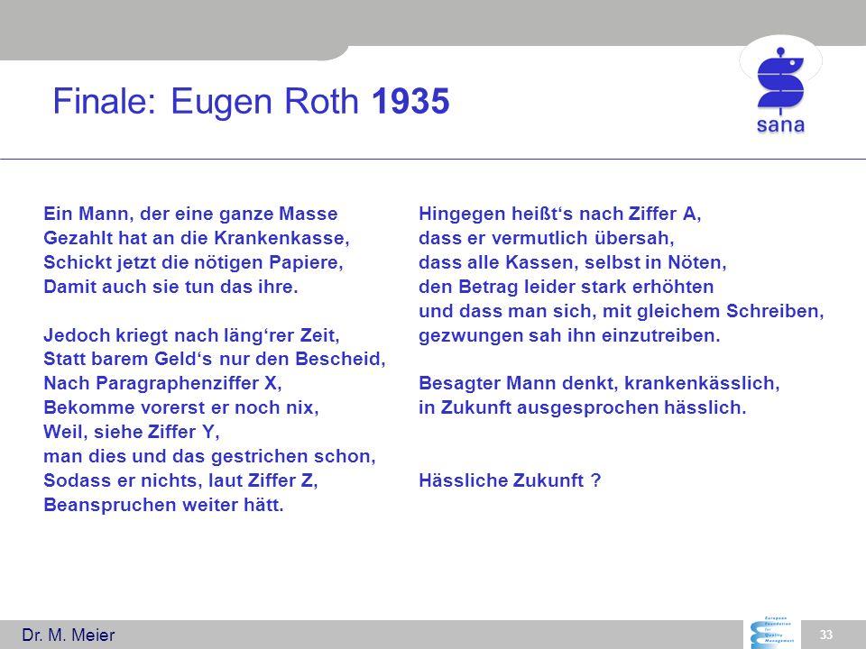 Dr. M. Meier 33 Finale: Eugen Roth 1935 Ein Mann, der eine ganze Masse Gezahlt hat an die Krankenkasse, Schickt jetzt die nötigen Papiere, Damit auch