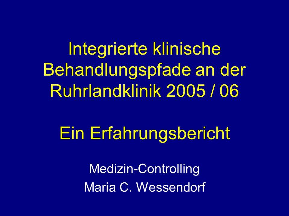 Integrierte klinische Behandlungspfade an der Ruhrlandklinik 2005 / 06 Ein Erfahrungsbericht Medizin-Controlling Maria C.