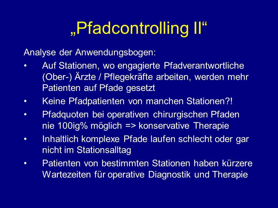 Pfadcontrolling II Analyse der Anwendungsbogen: Auf Stationen, wo engagierte Pfadverantwortliche (Ober-) Ärzte / Pflegekräfte arbeiten, werden mehr Patienten auf Pfade gesetzt Keine Pfadpatienten von manchen Stationen?.
