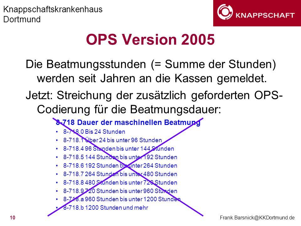 Knappschaftskrankenhaus Dortmund Frank.Barsnick@KKDortmund.de 10 OPS Version 2005 Die Beatmungsstunden (= Summe der Stunden) werden seit Jahren an die