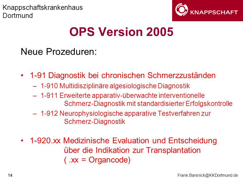 Knappschaftskrankenhaus Dortmund Frank.Barsnick@KKDortmund.de 14 OPS Version 2005 Neue Prozeduren: 1-91 Diagnostik bei chronischen Schmerzzuständen –1