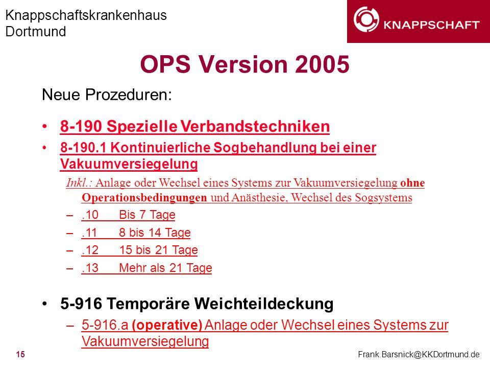 Knappschaftskrankenhaus Dortmund Frank.Barsnick@KKDortmund.de 15 OPS Version 2005 Neue Prozeduren: 8-190 Spezielle Verbandstechniken 8-190.1 Kontinuie