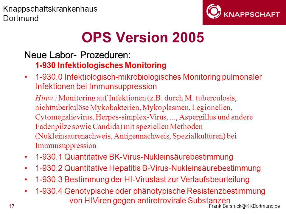 Knappschaftskrankenhaus Dortmund Frank.Barsnick@KKDortmund.de 17 OPS Version 2005 Neue Labor- Prozeduren: 1-930 Infektiologisches Monitoring 1-930.0 I
